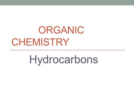 ORGANIC CHEMISTRY Hydrocarbons. What are Hydrocarbons? A hydrocarbon is a molecule which contains only the elements Carbon and Hydrogen. Hydrocarbons.
