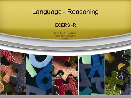 Language - Reasoning ECERS -R Georgia CTAE Resource Network Instructional Resources Office July 2009.