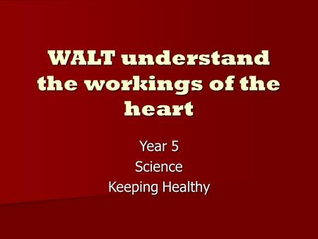 WALT understand the workings of the heart Year 5 Science Keeping Healthy.