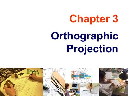 Chapter 3 Orthographic Projection. TOPICS Object representation Glass box concept Line convention Orthographic projection of point, line, plane, surface.