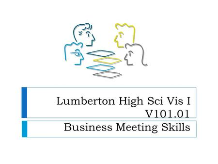 Lumberton High Sci Vis I V101.01 Business Meeting Skills.