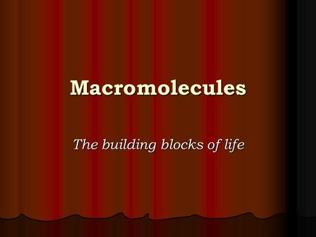 "Macromolecules The building blocks of life. Hierarchy of life Living organisms are made up smaller units; macromolecules; ""giant molecules"". Living organisms."