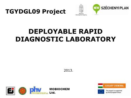 TGYDGL09 Project DEPLOYABLE RAPID DIAGNOSTIC LABORATORY 2013. MOBIOCHEM Ltd.