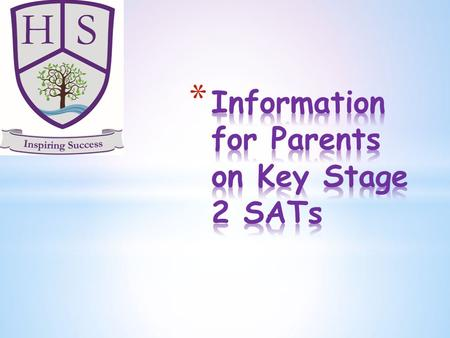 * Statutory Assessment Tasks and Tests (also includes Teacher Assessment). * Usually taken at the end of Key Stage 1 (at age 7) and at the end of Key.