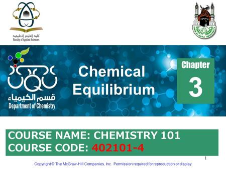 1 Copyright © The McGraw-Hill Companies, Inc. Permission required for reproduction or display. COURSE NAME: CHEMISTRY 101 COURSE CODE: 402101-4 Chapter.