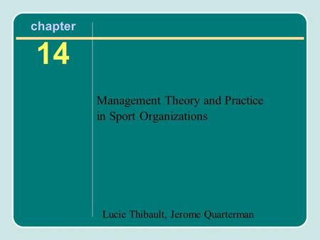 Lucie Thibault, Jerome Quarterman chapter 14 Management Theory and Practice in Sport Organizations.