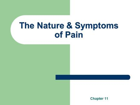 The Nature & Symptoms of Pain Chapter 11. Qualities & Dimensions of Pain Organic pain vs. Psychogenic pain Acute vs. Chronic Pain.