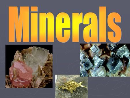 So what is a mineral? What are the characteristics of all minerals?