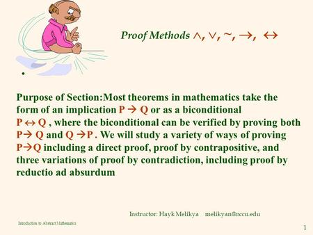 1 Introduction to Abstract Mathematics Proof Methods , , ~, ,  Instructor: Hayk Melikya Purpose of Section:Most theorems in mathematics.