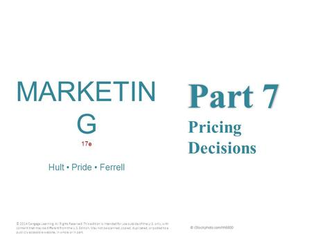 © iStockphoto.com/hh5800 Part 7 Part 7 Pricing Decisions MARKETIN G 17e Hult Pride Ferrell © 2014 Cengage Learning. All Rights Reserved. This edition is.