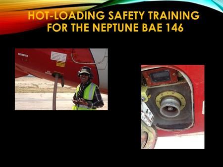 HOT-LOADING SAFETY TRAINING FOR THE NEPTUNE BAE 146.