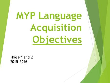 MYP Language Acquisition Objectives Phase 1 and 2 2015-2016.