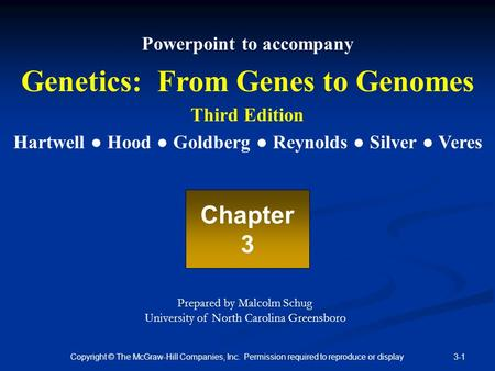 3-1Copyright © The McGraw-Hill Companies, Inc. Permission required to reproduce or display Powerpoint to accompany Genetics: From Genes to Genomes Third.