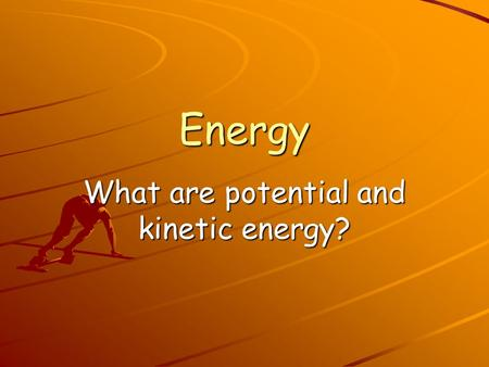 Energy What are potential and kinetic energy?. Energy… …is the ability to make things move.