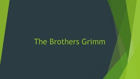 The Brothers Grimm. Jakob Grimm  Born: January 4, 1785 in Hanau, Germany  Active man  Never married  Lived with his brother, Wilhelm, and his brother's.