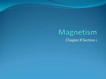 Chapter 8 Section 1. Magnetism Force caused by movement or alignment of charges Force acts at a distance (field force)