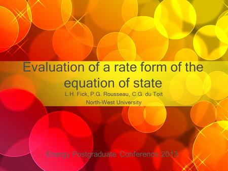 Evaluation of a rate form of the equation of state L.H. Fick, P.G. Rousseau, C.G. du Toit North-West University Energy Postgraduate Conference 2013.