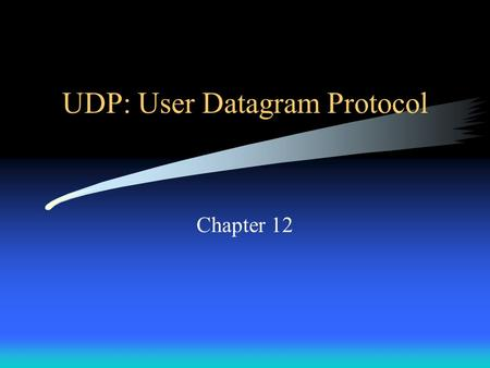 UDP: User Datagram Protocol Chapter 12. Introduction Multiple application programs can execute simultaneously on a given computer and can send and receive.