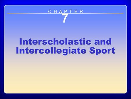 Chapter 7: Interscholastic and Intercollegiate Sport 7 Interscholastic and Intercollegiate Sport C H A P T E R.