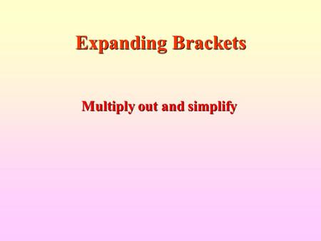 Expanding Brackets Multiply out and simplify. (x + 4) (x + 2) x2x2x2x2 = x 2 + 6x + 8 F O I L F  firsts O  outers I  inners L  lasts + 2x + 4x + 8.