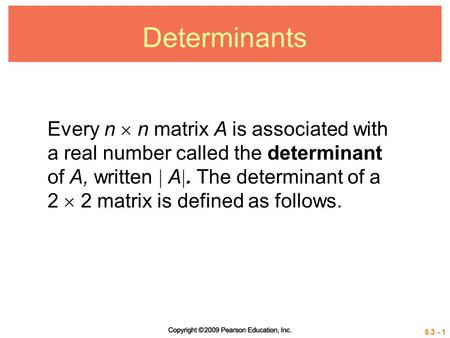 5.3 - 1 Determinants Every n  n matrix A is associated with a real number called the determinant of A, written  A . The determinant of a 2  2 matrix.