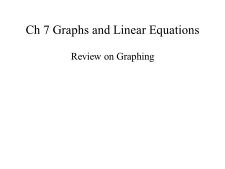 Ch 7 Graphs and Linear Equations Review on Graphing.