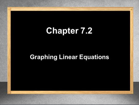 Graphing Linear Equations Chapter 7.2. Graphing an equation using 3 points 1. Make a table for x and y to find 3 ordered pairs. 2. I choose 3 integers.