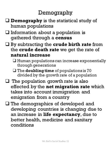 Demography  Demography is the statistical study of human populations  Information about a population is gathered through a census  By subtracting the.