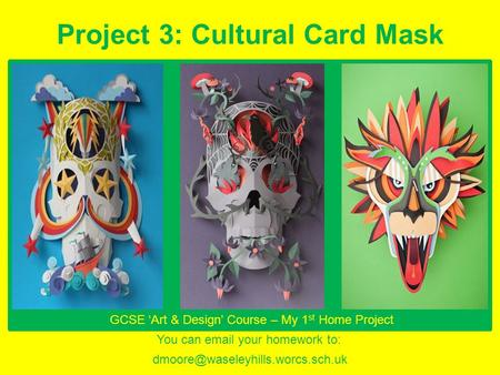 Line through a Scraper Board In this project… Project 3: Cultural Card Mask You can  your homework to: GCSE 'Art.