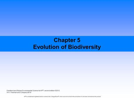 Chapter 5 Evolution of Biodiversity Friedland and Relyea Environmental Science for AP ®, second edition ©2015 W.H. Freeman and Company/BFW AP ® is a trademark.