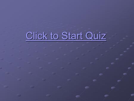 Click to Start Quiz Click to Start Quiz Incorrect Answer !! Click here to try again Click here to try again.