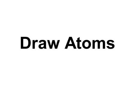 Draw Atoms SymbolAtomic No.Mass No.No. of Neutrons N77 F1910 K1939 Co2732 14 9 20 59.