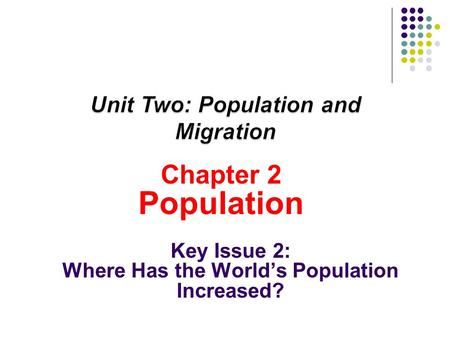 Chapter 2 Population Key Issue 2: Where Has the World's Population Increased?