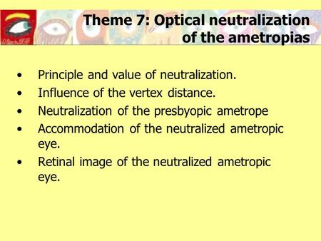 Theme 7: Optical neutralization of the ametropias Principle and value of neutralization. Influence of the vertex distance. Neutralization of the presbyopic.