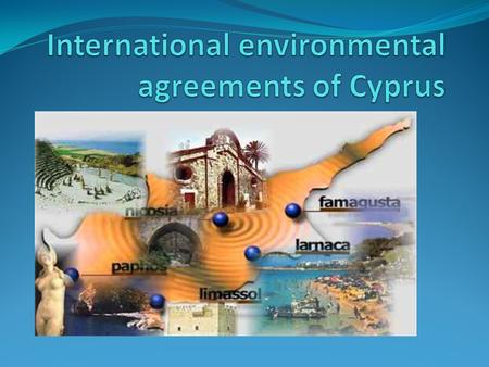 Since joining the European Union, the foundation of the environmental policies of Cyprus has been reviewed. Cyprus has also signed nine international.