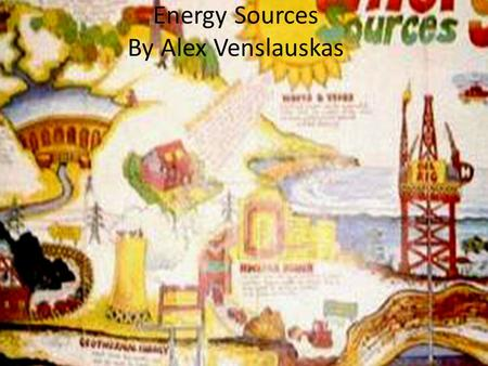 Energy Sources By Alex Venslauskas. What is energy? Energy is the ability to do work. Energy makes everything happen and can be divided into two types.