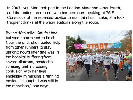 In 2007, Kati Mori took part in the London Marathon – her fourth, and the hottest on record, with temperatures peaking at 75 F. Conscious of the repeated.