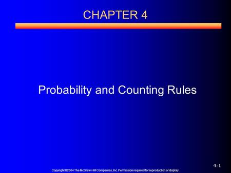 Copyright ©2004 The McGraw-Hill Companies, Inc. Permission required for reproduction or display. 4-1 Probability and Counting Rules CHAPTER 4.