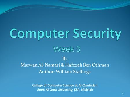 By Marwan Al-Namari & Hafezah Ben Othman Author: William Stallings College of Computer Science at Al-Qunfudah Umm Al-Qura University, KSA, Makkah 1.