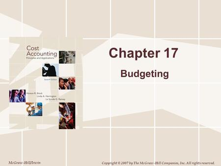 McGraw-Hill/Irwin Copyright © 2007 by The McGraw-Hill Companies, Inc. All rights reserved. Chapter 17 Budgeting.