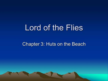 Lord of the Flies Chapter 3: Huts on the Beach. Summary Time has passed Good island? Rescue? Jack has started to forget Shelter vs Meat (Ralph vs Jack)
