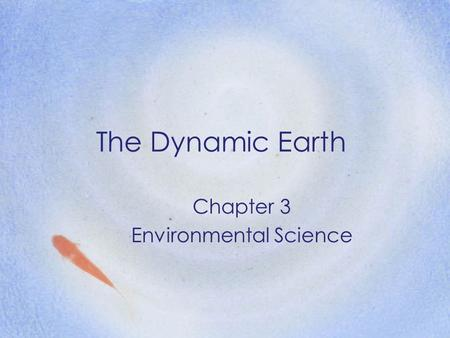 The Dynamic Earth Chapter 3 Environmental Science.