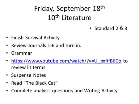 Friday, September 18 th 10 th Literature Finish Survival Activity Review Journals 1-6 and turn in. Grammar https://www.youtube.com/watch/?v=U_pxfifB6Co.