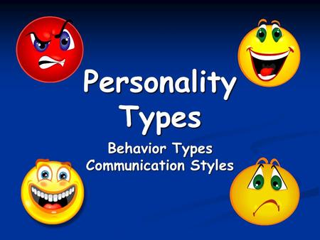 Personality Types Behavior Types Communication Styles.