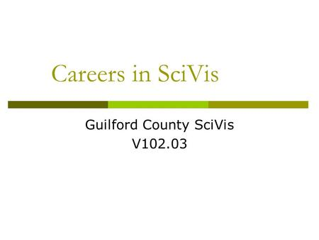 Careers in SciVis Guilford County SciVis V102.03.