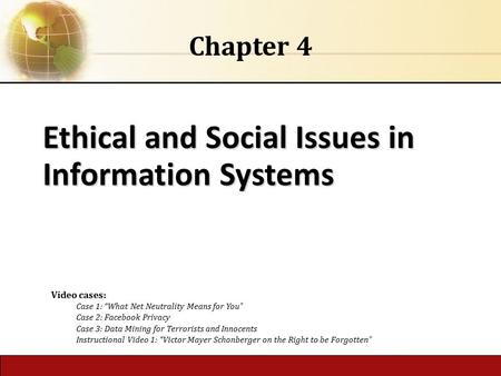 "4.1 Copyright © 2014 Pearson Education, Inc. Ethical and Social Issues in Information Systems Chapter 4 Video cases: Case 1: ""What Net Neutrality Means."
