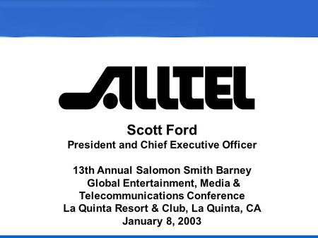 Open > accesschoicesupportfreedomcommunity Scott Ford President and Chief Executive Officer 13th Annual Salomon Smith Barney Global Entertainment, Media.