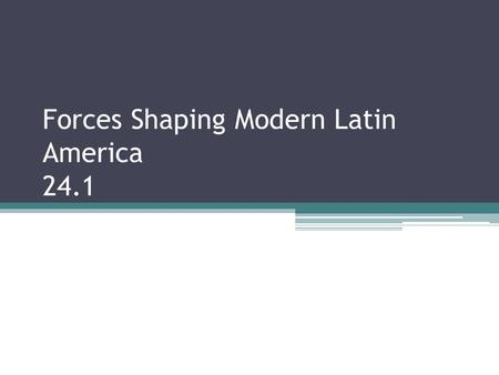 Forces Shaping Modern Latin America 24.1. A Diverse Region Latin America stretches across an immense region from Mexico, Central America, and the Caribbean.