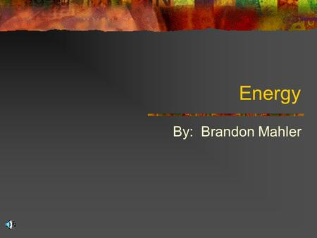 "Energy By: Brandon Mahler. 7 ""Forms"" of Energy Thermal Energy (Heat) Radiant Energy (Light) Kinetic Energy (Motion) Electrical Chemical Nuclear Gravitational."