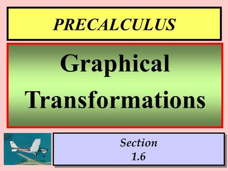 1 PRECALCULUS Section 1.6 Graphical Transformations.